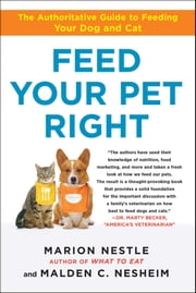 Feed Your Pet Right - The Authoritative Guide to Feeding Your Dog and Cat ebook by Marion Nestle, Malden Nesheim