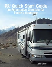 RV Quick Start Guide an Alternative Lifestyle for Today's Economy ebook by Janet Smith
