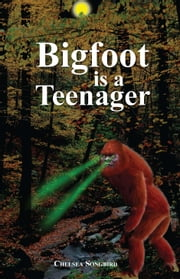 Bigfoot Is A Teenager ebook by Songbird, Chelsea