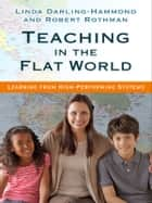 Teaching in the Flat World - Learning from High-Performing Systems ebook by Linda Darling-Hammond, Robert Rothman