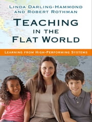 Teaching in the Flat World - Learning from High-Performing Systems ebook by Linda Darling-Hammond,Robert Rothman