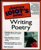 The Complete Idiot's Guide to Writing Poetry eBook by Nikki Moustaki