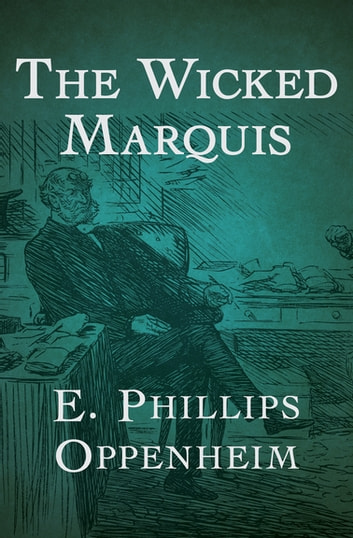 The Wicked Marquis ebook by E. Phillips Oppenheim