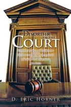 Disorder in the Court ebook by D. Eric Horner