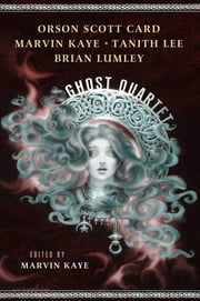 The Ghost Quartet ebook by Marvin Kaye,Orson Scott Card,Marvin Kaye,Tanith Lee,Brian Lumley