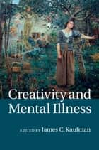 Creativity and Mental Illness ebook by James C. Kaufman