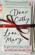 Dear Cathy ... Love, Mary - The Year We Grew Up - Tender, Funny and Revealing Letters from 1980s Ireland ebook by Catherine Conlon, Mary Phelan