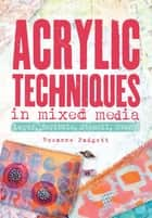 Acrylic Techniques in Mixed Media ebook by Roxanne Padgett