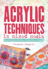 Acrylic Techniques in Mixed Media - Layer, Scribble, Stencil, Stamp ebook by Roxanne Padgett