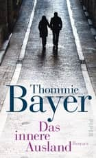 Das innere Ausland - Roman ebook by Thommie Bayer