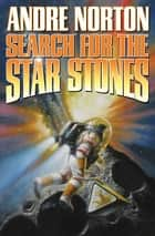Search for the Star Stones ebook by Andre Norton