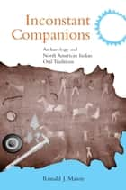 Inconstant Companions - Archaeology and North American Indian Oral Traditions ebook by Ronald J. Mason