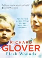 Flesh Wounds ebook by Richard Glover