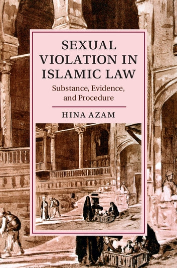 Sexual Violation in Islamic Law - Substance, Evidence, and Procedure ebook by Hina Azam