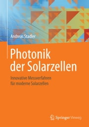 Photonik der Solarzellen - Innovative Messverfahren für moderne Solarzellen ebook by Andreas Stadler