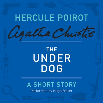 The Under Dog - A Hercule Poirot Short Story audiobook by Agatha Christie