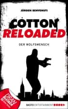 Cotton Reloaded - 26 - Der Wolfsmensch ebook by Jürgen Benvenuti