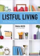 Listful Living - A List-Making Journey to a Less Stressed You ebook by Paula Rizzo