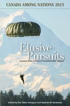 Elusive Pursuits - Lessons From Canada's Interventions Abroad ebook by Fen Osler Hampson, Stephen M. Saideman