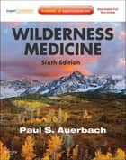 Wilderness Medicine ebook by Paul S. Auerbach