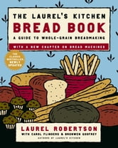 The Laurel's Kitchen Bread Book - A Guide to Whole-Grain Breadmaking ebook by Laurel Robertson,Carol Flinders,Bronwen Godfrey