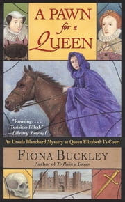A Pawn for a Queen - An Ursula Blanchard Mystery at Queen Elizabeth I's ebook by Fiona Buckley