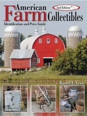 American Farm Collectibles: Identification and Price Guide ebook by Lewis, Russell E.