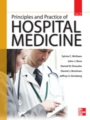 Principles and Practice of Hospital Medicine ebook by Sylvia McKean,John Ross,Daniel Dressler,Daniel Brotman,Jeffrey Ginsberg