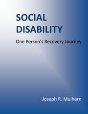Social Disability: One Person's Recovery Journey ebook by Joseph Mulhern