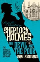 The Further Adventures of Sherlock Holmes - The Devil and the Four ebook by Sam Siciliano