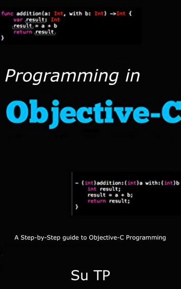 Objective-C Programming Language - A Step-by-Step guide to Objective-C Programming ebook by Su TP