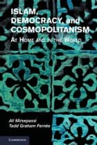 Islam, Democracy, and Cosmopolitanism - At Home and in the World eBook by Ali Mirsepassi, Tadd Graham Fernée