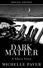 Dark Matter - A Ghost Story ebook by Michelle Paver