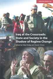Iraq at the Crossroads - State and Society in the Shadow of Regime Change ebook by Toby Dodge