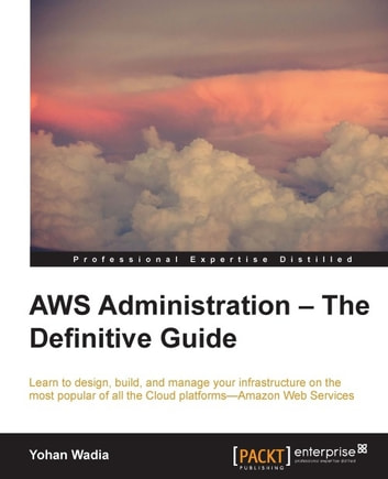AWS Administration – The Definitive Guide ebook by Yohan Wadia