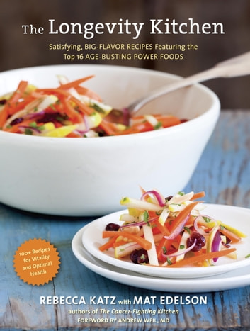 The Longevity Kitchen - Satisfying, Big-Flavor Recipes Featuring the Top 16 Age-Busting Power Foods [120 Recipes for Vitality and Optimal Health] ebook by Rebecca Katz,Mat Edelson