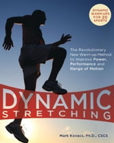 Dynamic Stretching - The Revolutionary New Warm-up Method to Improve Power, Performance and Range of Motion ebook by Mark Kovacs