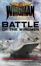 Battle of the Wingmen ebook by Mack Maloney