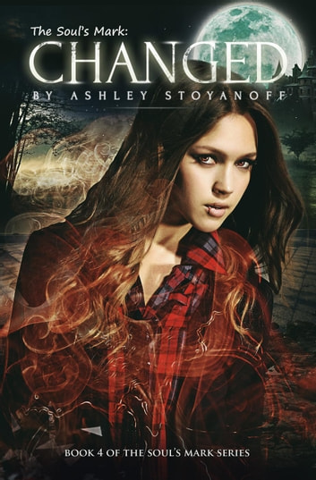 The Soul's Mark: Changed - The Soul's Mark, #4 ebook by Ashley Stoyanoff