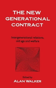 The New Generational Contract - Intergenerational Relations And The Welfare State ebook by Alan Walker University of Sheffield.