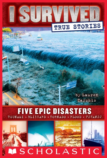 I Survived True Stories: Five Epic Disasters ebook by Lauren Tarshis