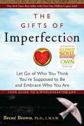 The Gifts of Imperfection - Let Go of Who You Think You're Supposed to Be and Embrace Who You Are ebook by Brene Brown, Ph.D.