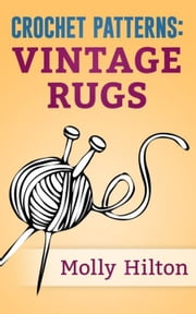 Crochet Patterns: Vintage Rugs ebook by Molly Hylton