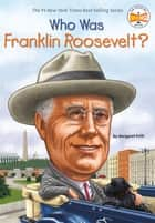 Who Was Franklin Roosevelt? ebook by Margaret Frith, Who HQ, John O'Brien