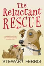 The Reluctant Rescue ebook by Stewart Ferris