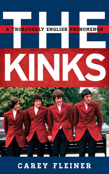 The Kinks - A Thoroughly English Phenomenon ebook by Carey Fleiner