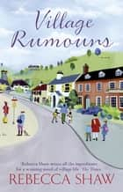 Village Rumours ebook by Rebecca Shaw
