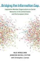 Bridging the Information Gap - Legislative Member Organizations as Social Networks in the United States and the European Union ebook by Nils Ringe, Jennifer Nicoll Victor, Christopher Jan Carman
