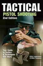 Tactical Pistol Shooting ebook by Erik Lawrence,Mike Pannone
