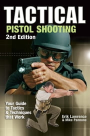 Tactical Pistol Shooting - Your Guide to Tactics that Work ebook by Erik Lawrence,Mike Pannone